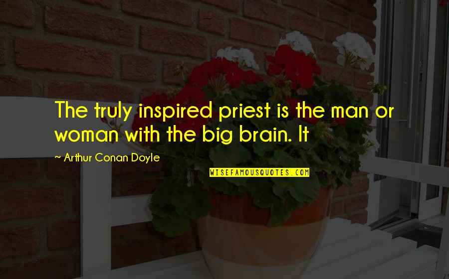 Inspired Woman Quotes By Arthur Conan Doyle: The truly inspired priest is the man or