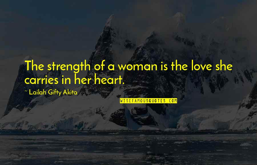 Inspired Woman Quotes By Lailah Gifty Akita: The strength of a woman is the love