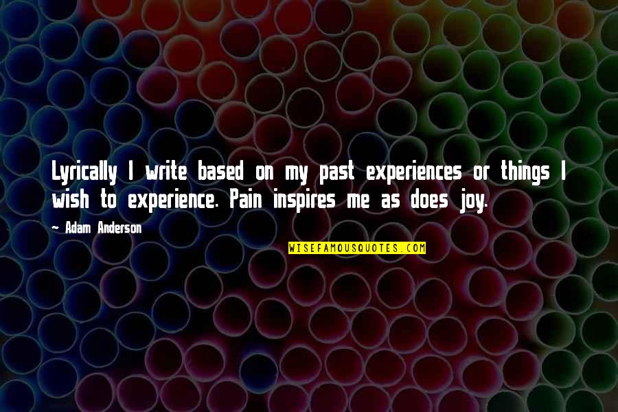 Inspires Me Quotes By Adam Anderson: Lyrically I write based on my past experiences