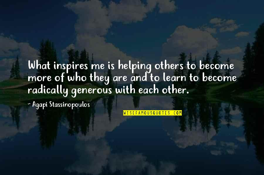 Inspires Me Quotes By Agapi Stassinopoulos: What inspires me is helping others to become
