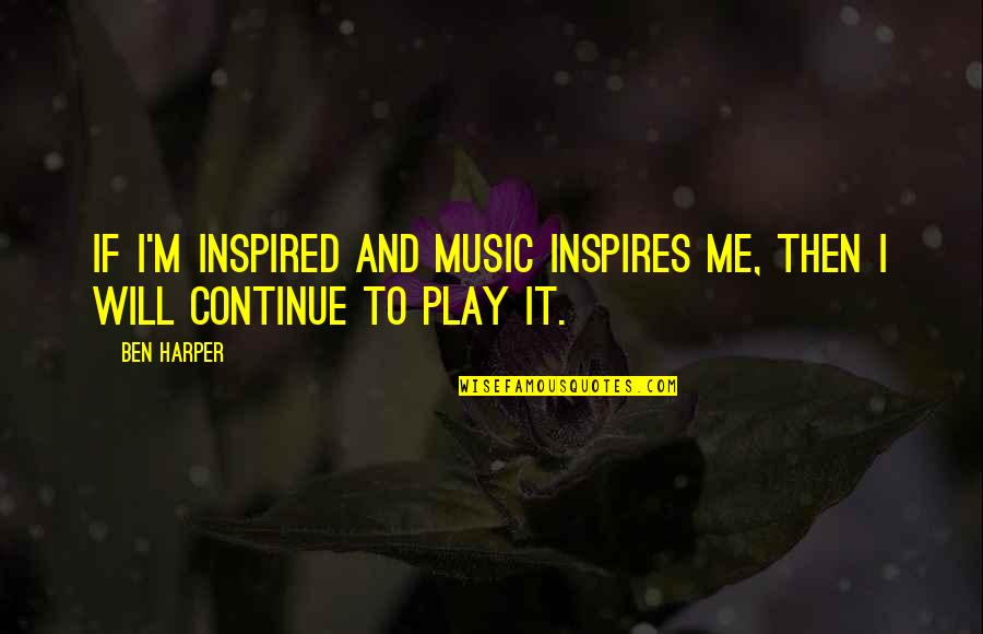 Inspires Me Quotes By Ben Harper: If I'm inspired and music inspires me, then