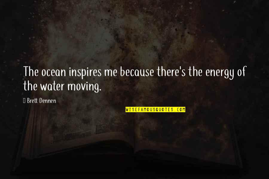 Inspires Me Quotes By Brett Dennen: The ocean inspires me because there's the energy