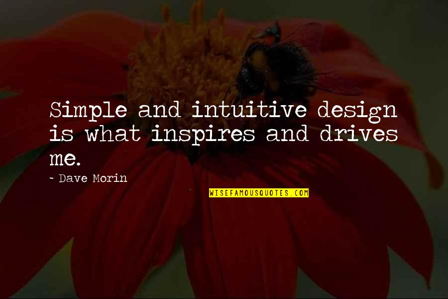 Inspires Me Quotes By Dave Morin: Simple and intuitive design is what inspires and