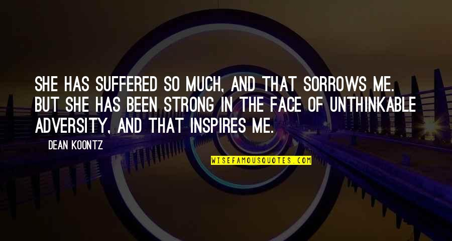 Inspires Me Quotes By Dean Koontz: She has suffered so much, and that sorrows