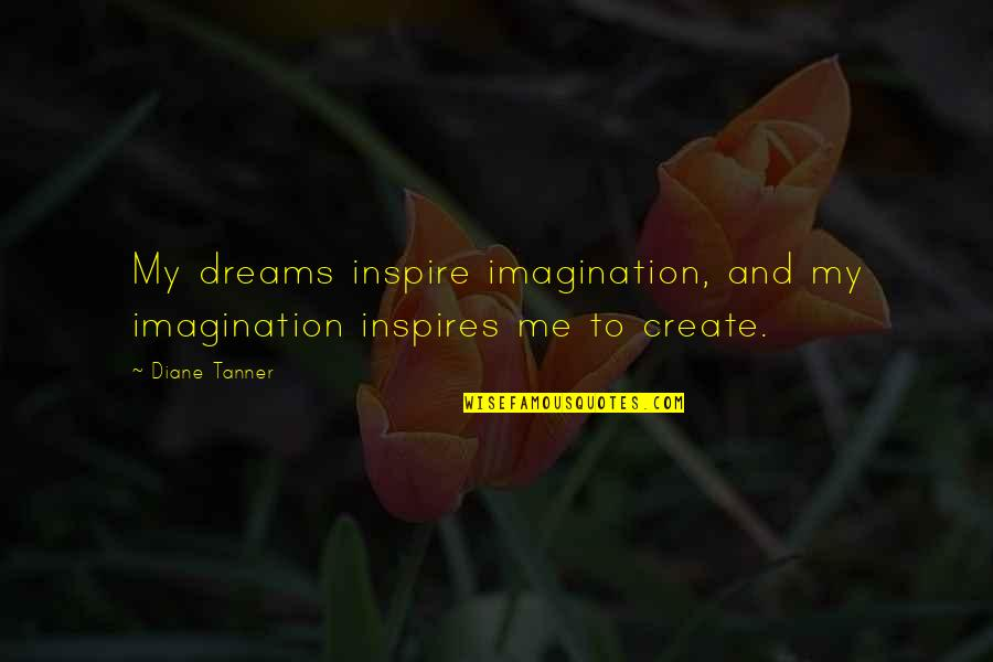 Inspires Me Quotes By Diane Tanner: My dreams inspire imagination, and my imagination inspires