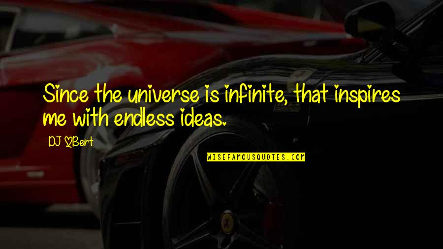 Inspires Me Quotes By DJ QBert: Since the universe is infinite, that inspires me
