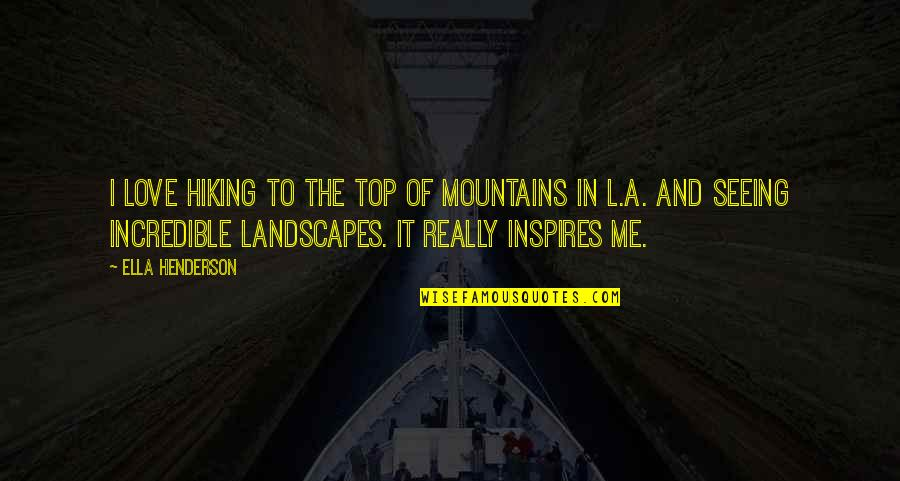 Inspires Me Quotes By Ella Henderson: I love hiking to the top of mountains