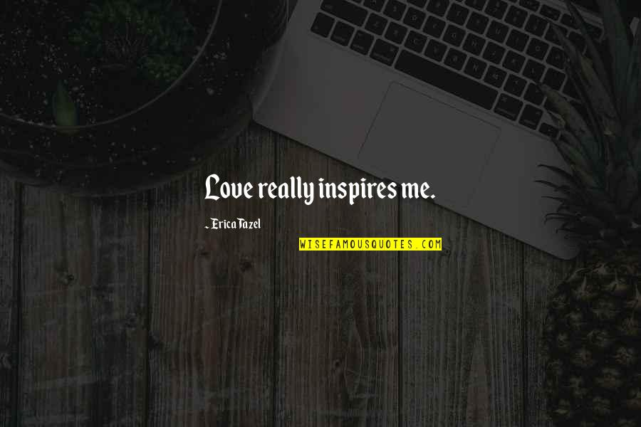 Inspires Me Quotes By Erica Tazel: Love really inspires me.