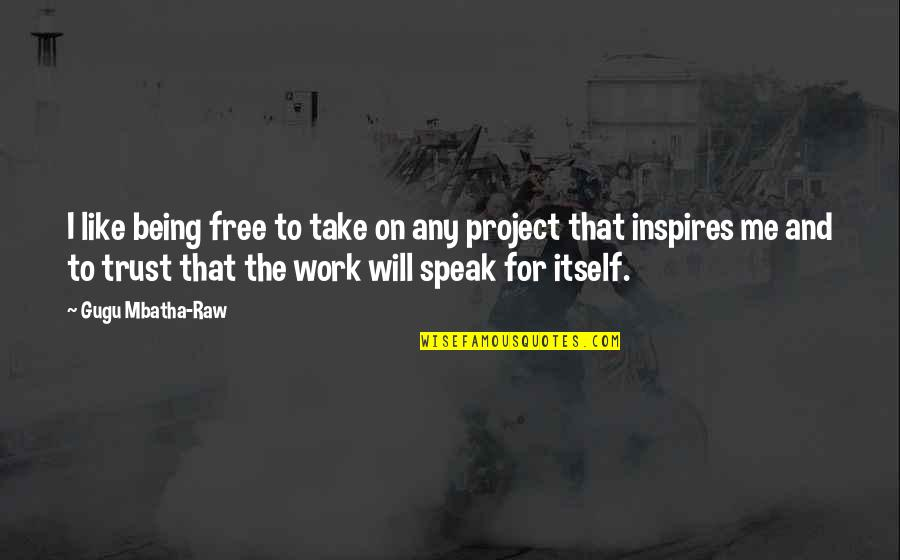 Inspires Me Quotes By Gugu Mbatha-Raw: I like being free to take on any