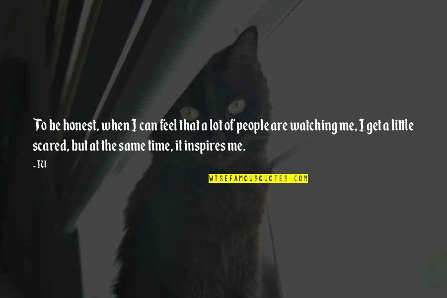 Inspires Me Quotes By IU: To be honest, when I can feel that