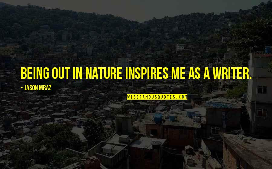 Inspires Me Quotes By Jason Mraz: Being out in nature inspires me as a