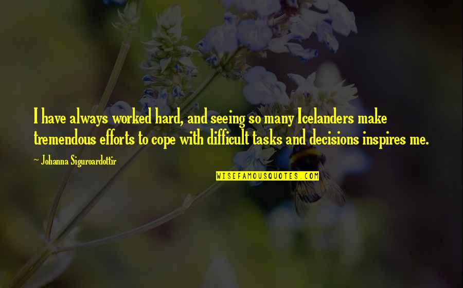Inspires Me Quotes By Johanna Siguroardottir: I have always worked hard, and seeing so
