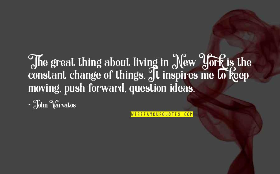 Inspires Me Quotes By John Varvatos: The great thing about living in New York