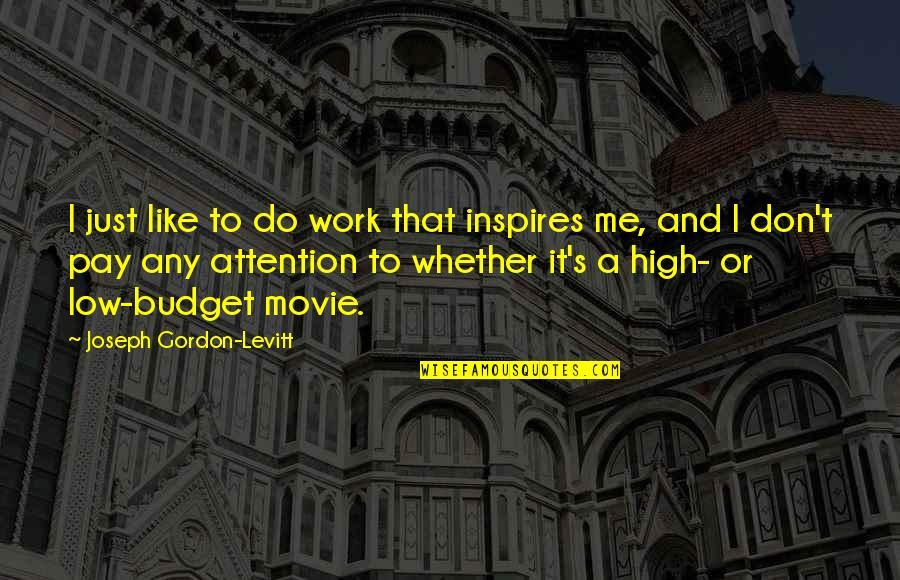 Inspires Me Quotes By Joseph Gordon-Levitt: I just like to do work that inspires