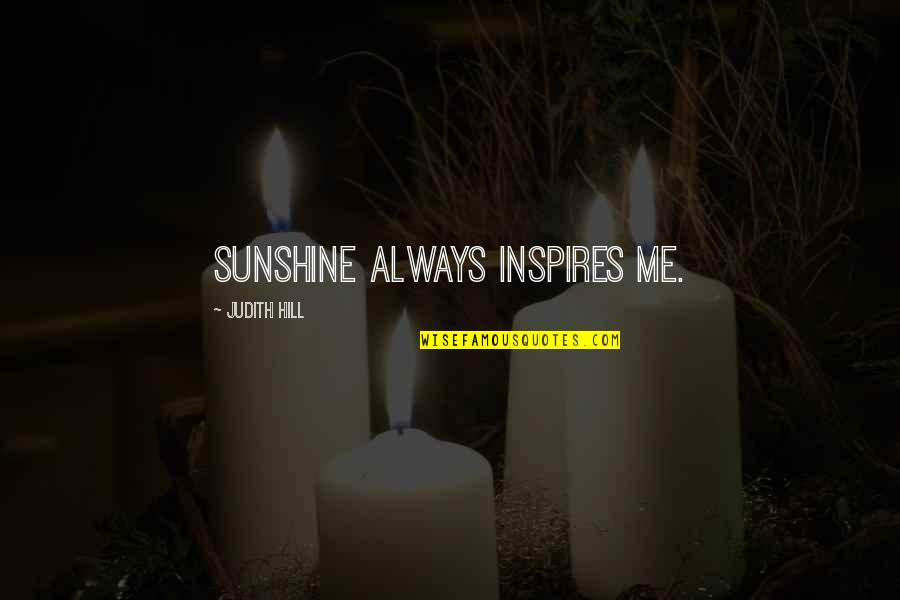 Inspires Me Quotes By Judith Hill: Sunshine always inspires me.
