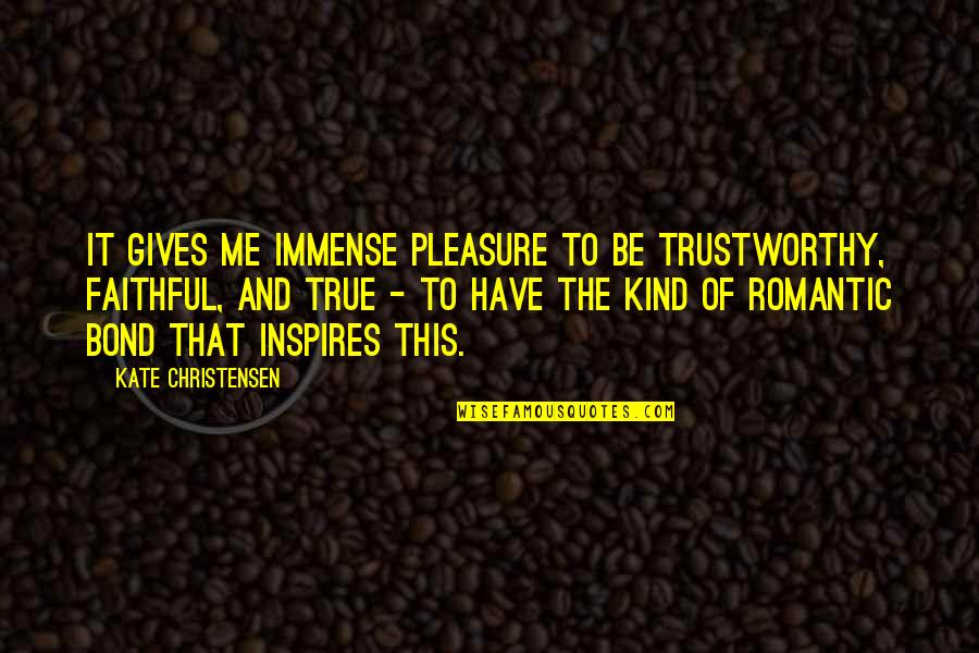 Inspires Me Quotes By Kate Christensen: It gives me immense pleasure to be trustworthy,