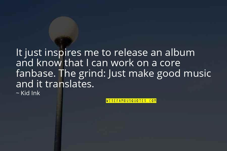 Inspires Me Quotes By Kid Ink: It just inspires me to release an album
