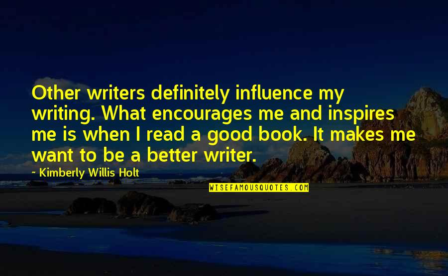 Inspires Me Quotes By Kimberly Willis Holt: Other writers definitely influence my writing. What encourages