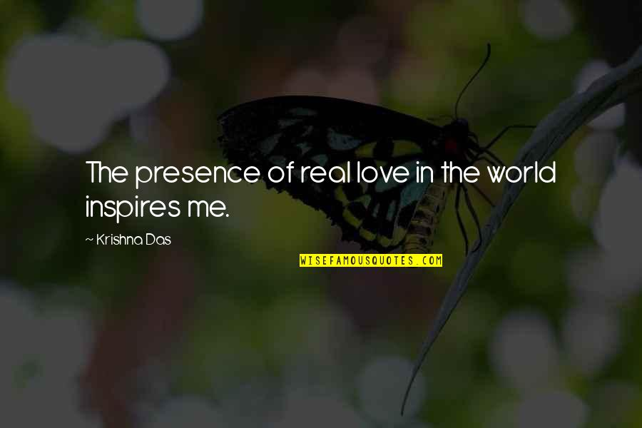 Inspires Me Quotes By Krishna Das: The presence of real love in the world