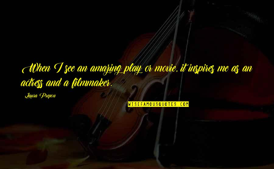 Inspires Me Quotes By Laura Prepon: When I see an amazing play or movie,