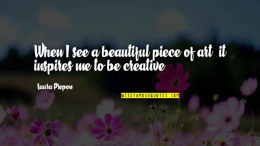 Inspires Me Quotes By Laura Prepon: When I see a beautiful piece of art,