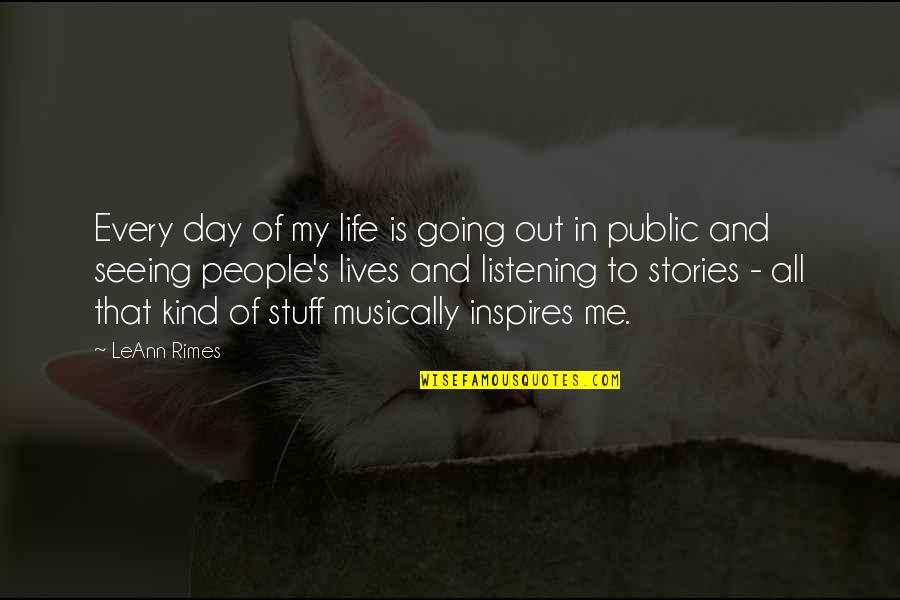 Inspires Me Quotes By LeAnn Rimes: Every day of my life is going out