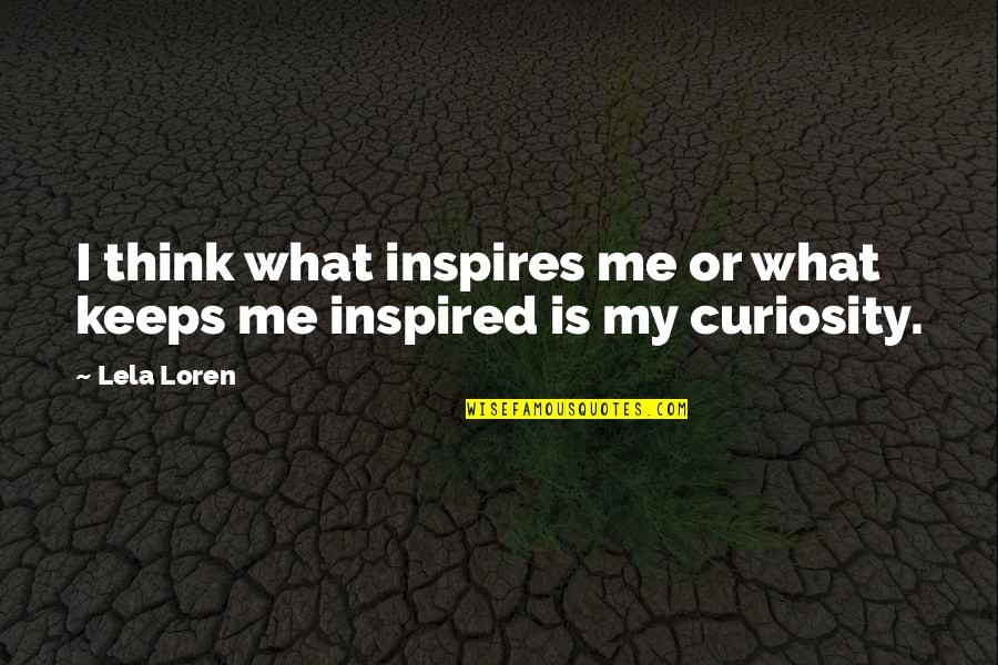 Inspires Me Quotes By Lela Loren: I think what inspires me or what keeps