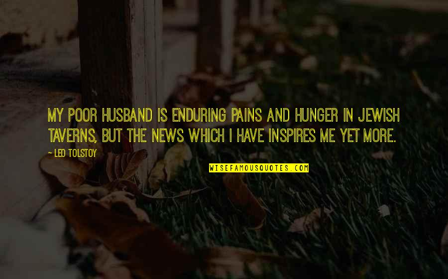 Inspires Me Quotes By Leo Tolstoy: My poor husband is enduring pains and hunger
