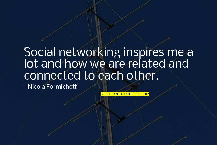 Inspires Me Quotes By Nicola Formichetti: Social networking inspires me a lot and how