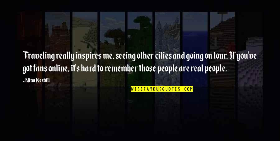 Inspires Me Quotes By Nina Nesbitt: Traveling really inspires me, seeing other cities and