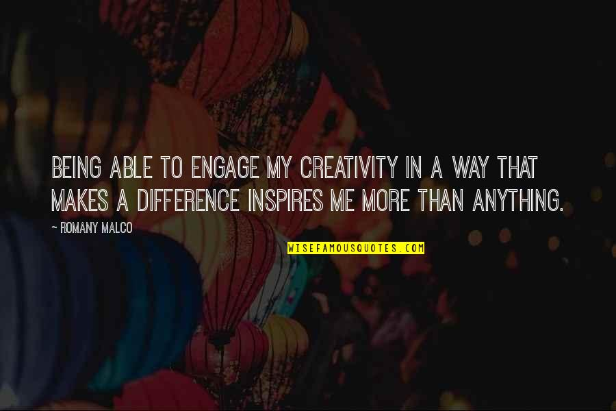 Inspires Me Quotes By Romany Malco: Being able to engage my creativity in a