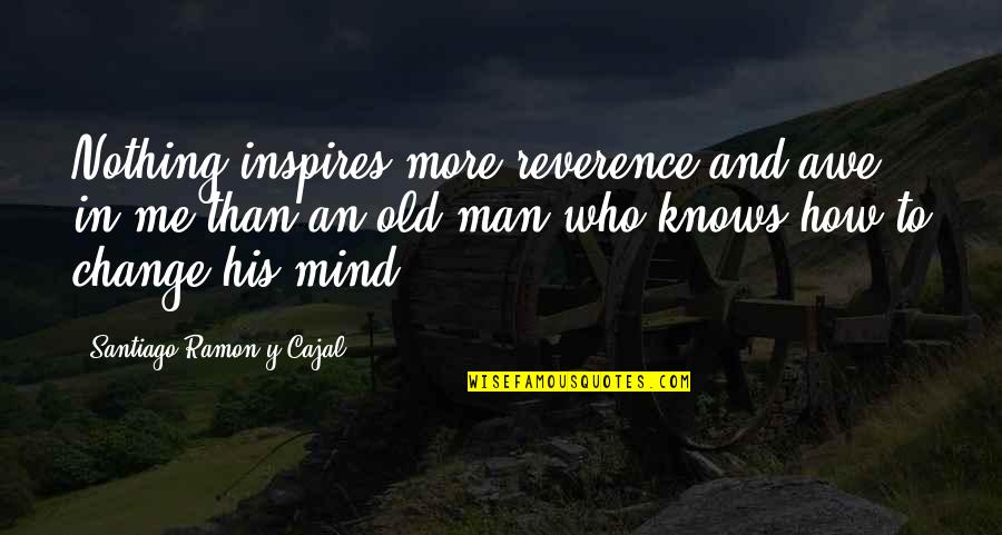 Inspires Me Quotes By Santiago Ramon Y Cajal: Nothing inspires more reverence and awe in me
