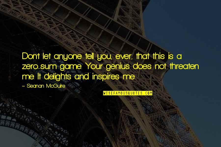 Inspires Me Quotes By Seanan McGuire: Don't let anyone tell you, ever, that this