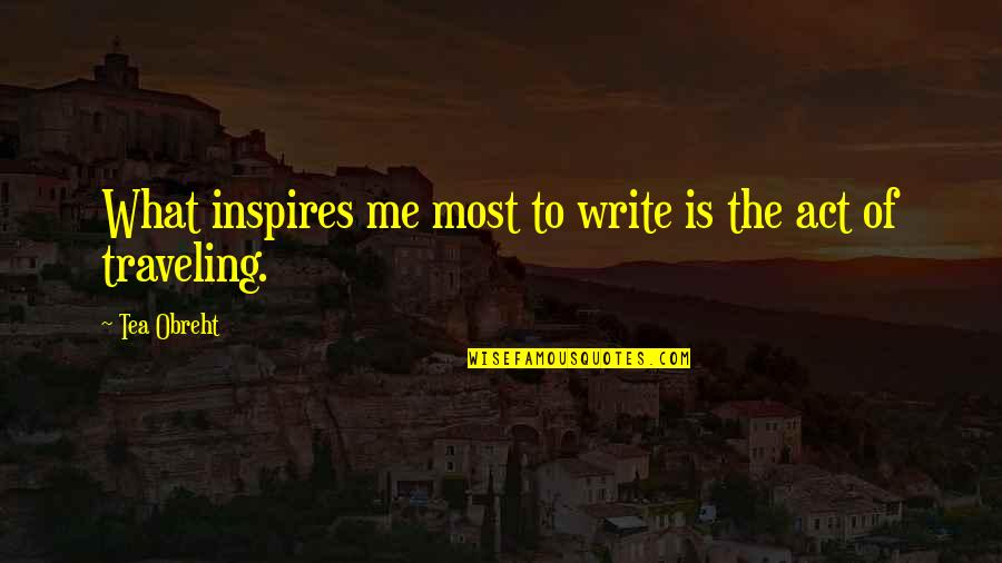 Inspires Me Quotes By Tea Obreht: What inspires me most to write is the