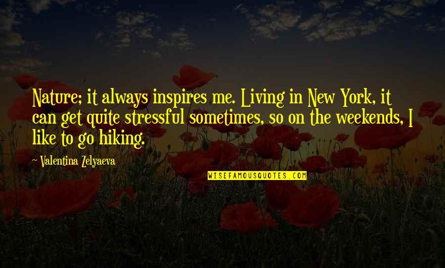 Inspires Me Quotes By Valentina Zelyaeva: Nature; it always inspires me. Living in New