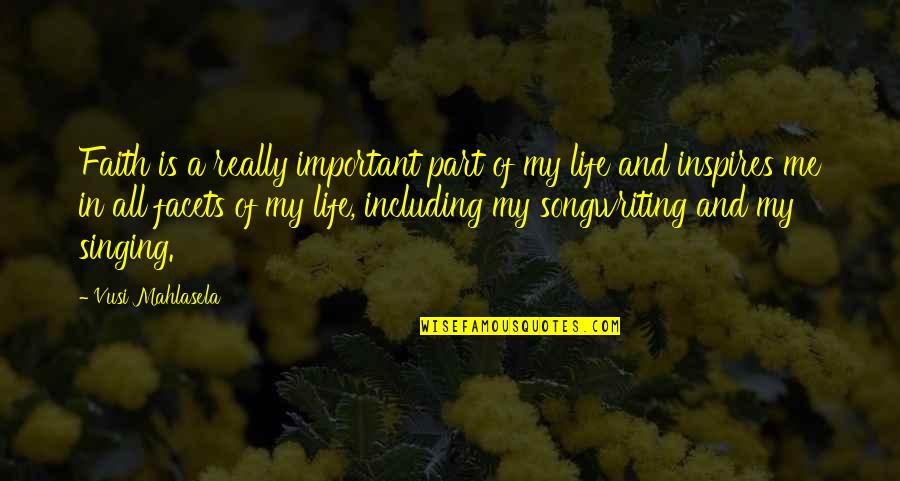 Inspires Me Quotes By Vusi Mahlasela: Faith is a really important part of my