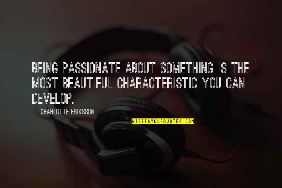Inspiring A Child Quotes By Charlotte Eriksson: Being passionate about something is the most beautiful