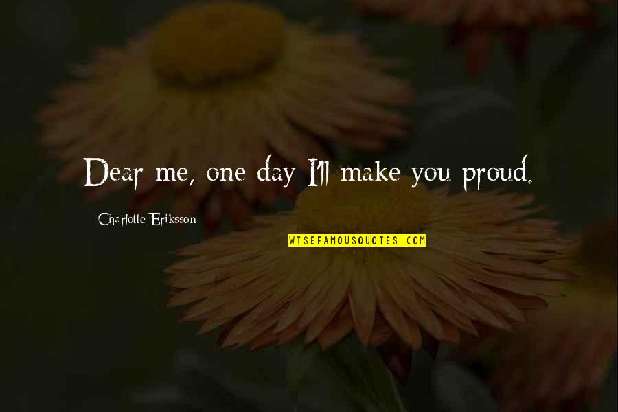 Inspiring A Child Quotes By Charlotte Eriksson: Dear me, one day I'll make you proud.