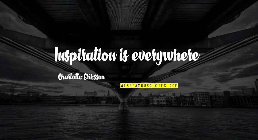 Inspiring A Child Quotes By Charlotte Eriksson: Inspiration is everywhere.