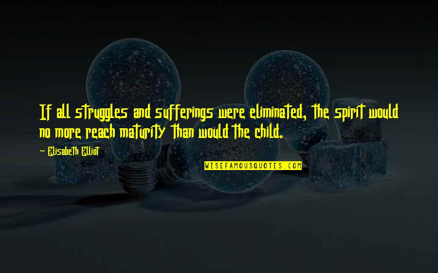 Inspiring A Child Quotes By Elisabeth Elliot: If all struggles and sufferings were eliminated, the