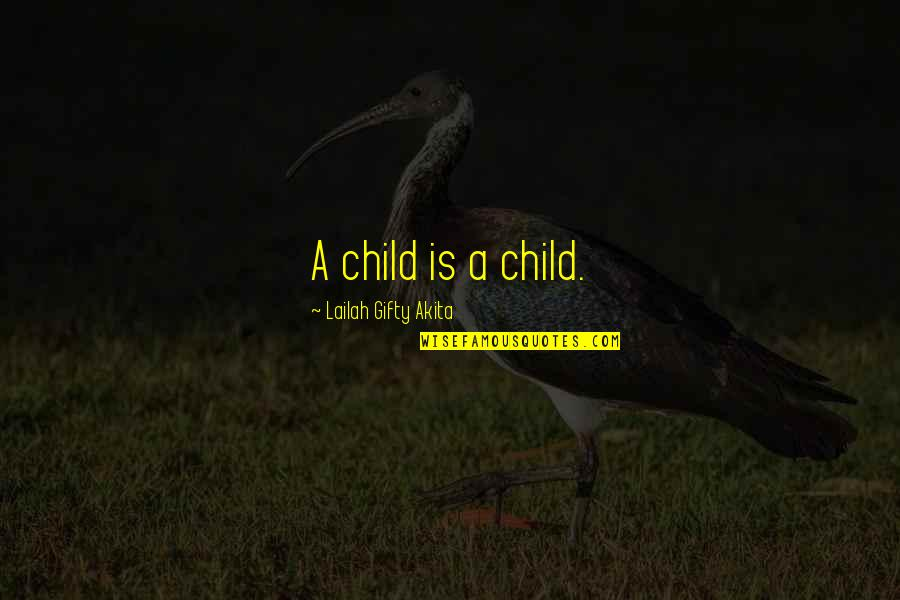 Inspiring A Child Quotes By Lailah Gifty Akita: A child is a child.