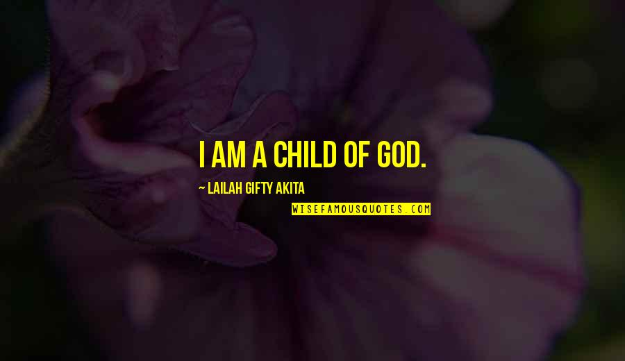 Inspiring A Child Quotes By Lailah Gifty Akita: I am a child of God.