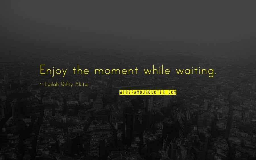 Inspiring A Child Quotes By Lailah Gifty Akita: Enjoy the moment while waiting.
