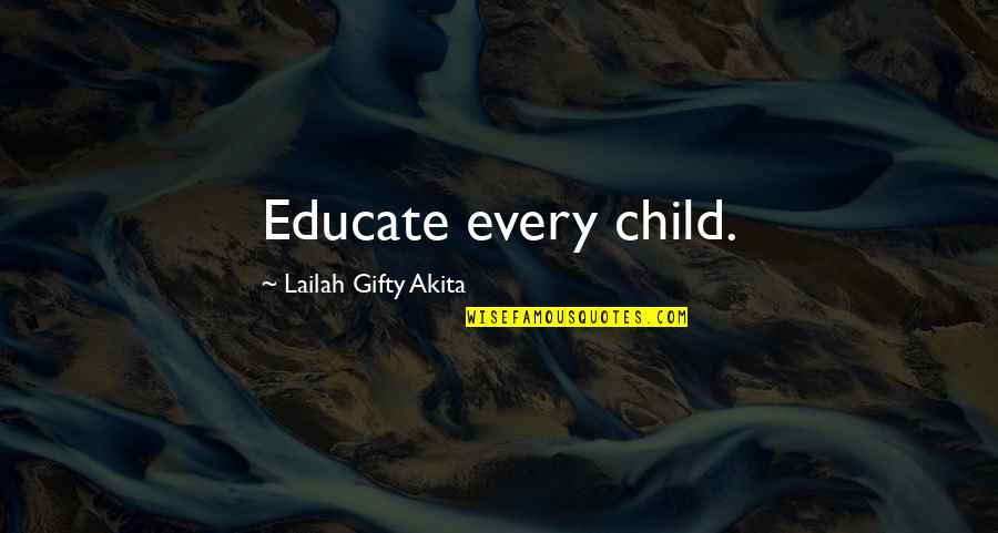 Inspiring A Child Quotes By Lailah Gifty Akita: Educate every child.