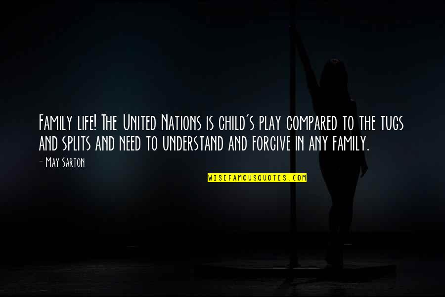 Inspiring A Child Quotes By May Sarton: Family life! The United Nations is child's play