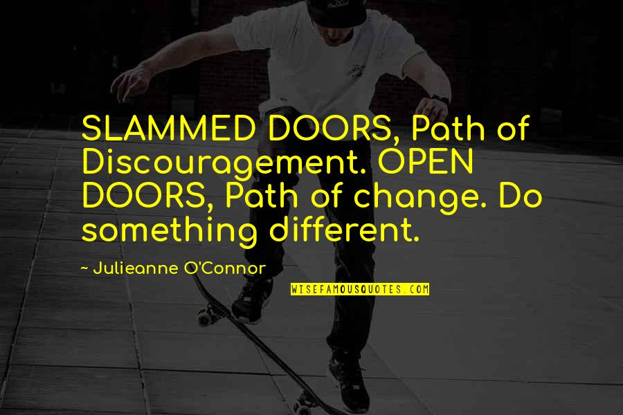 Inspiring Career Change Quotes By Julieanne O'Connor: SLAMMED DOORS, Path of Discouragement. OPEN DOORS, Path