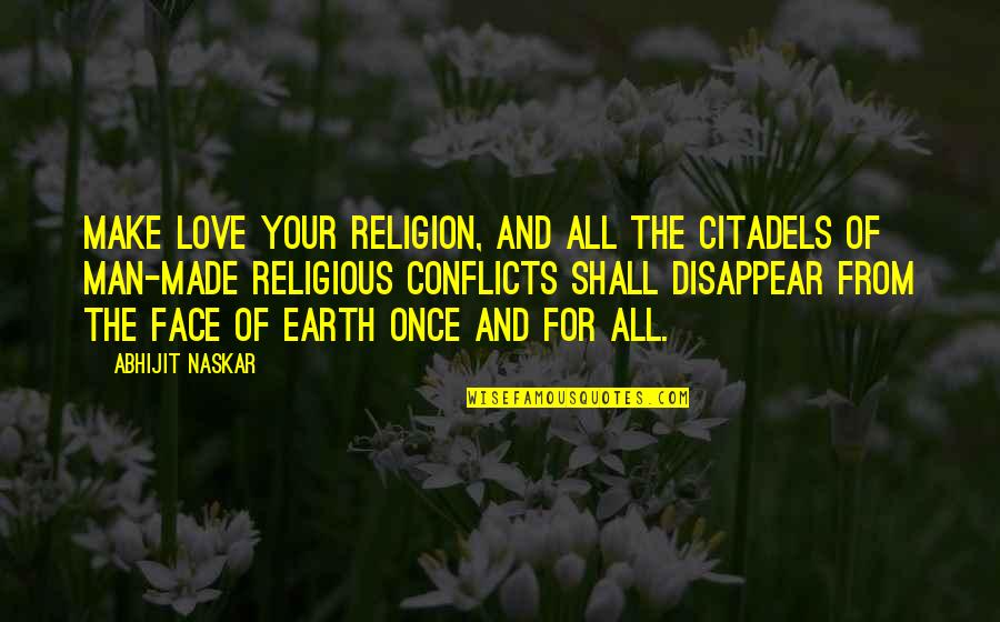 Inspiring Man Quotes By Abhijit Naskar: Make love your religion, and all the citadels