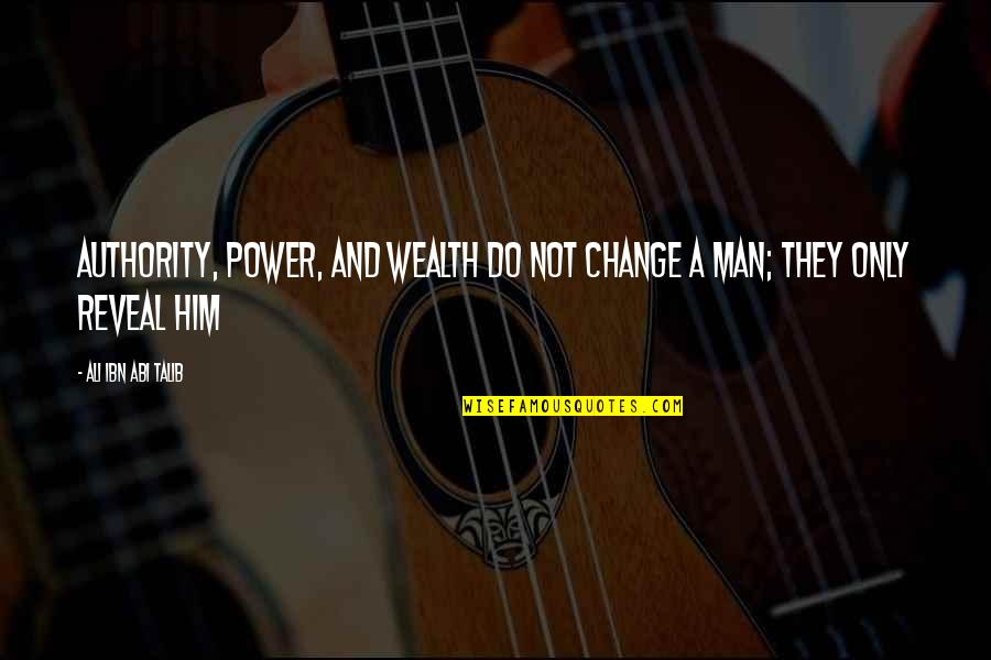 Inspiring Man Quotes By Ali Ibn Abi Talib: Authority, power, and wealth do not change a