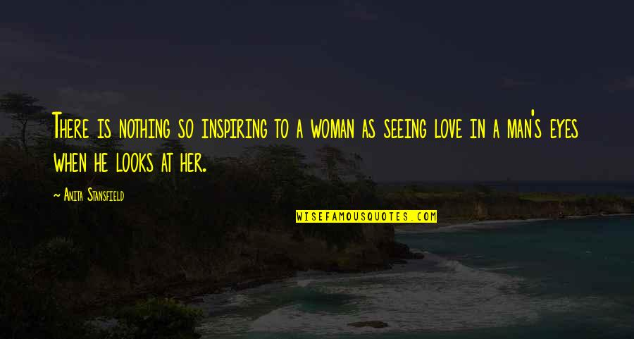 Inspiring Man Quotes By Anita Stansfield: There is nothing so inspiring to a woman