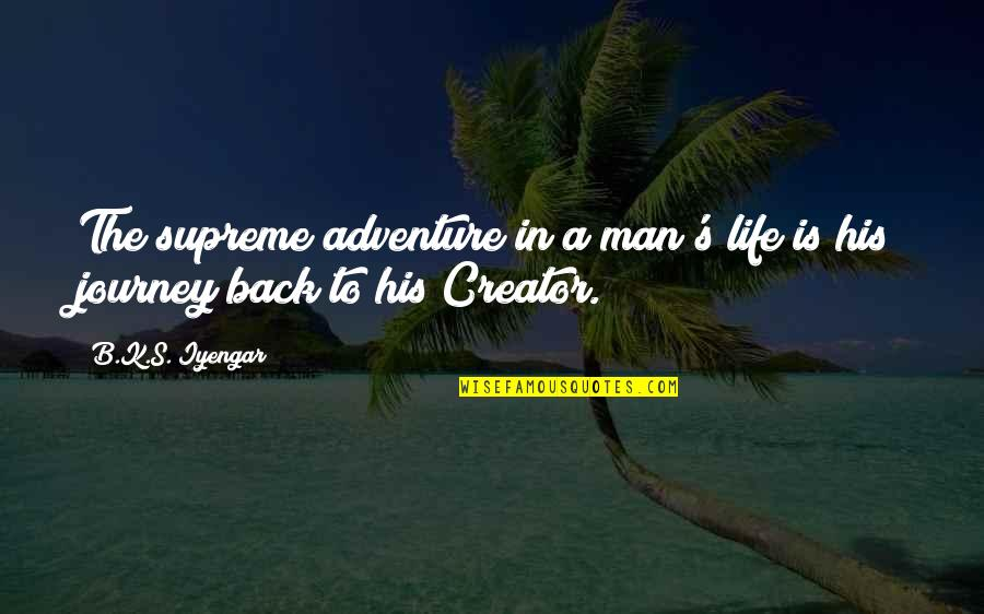 Inspiring Man Quotes By B.K.S. Iyengar: The supreme adventure in a man's life is